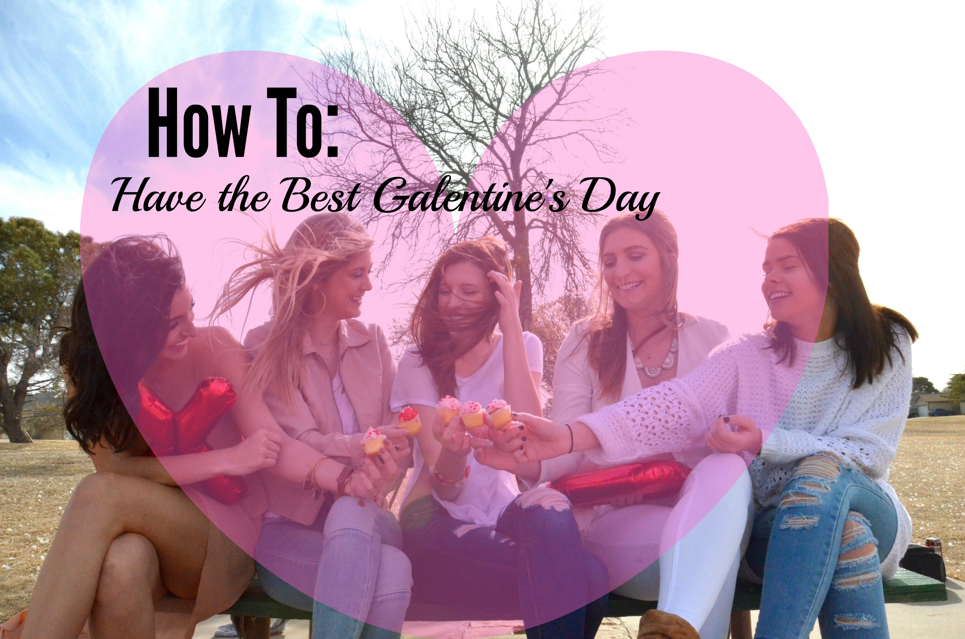 galentines day with your girls on valentines day