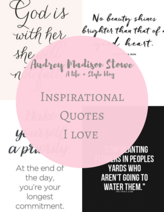 Best Encouraging Quotes | Audrey Madison Stowe a fashion and lifestyle blogger - Best Encouraging Quotes by popular Texas lifestyle blogger Audrey Madison Stowe