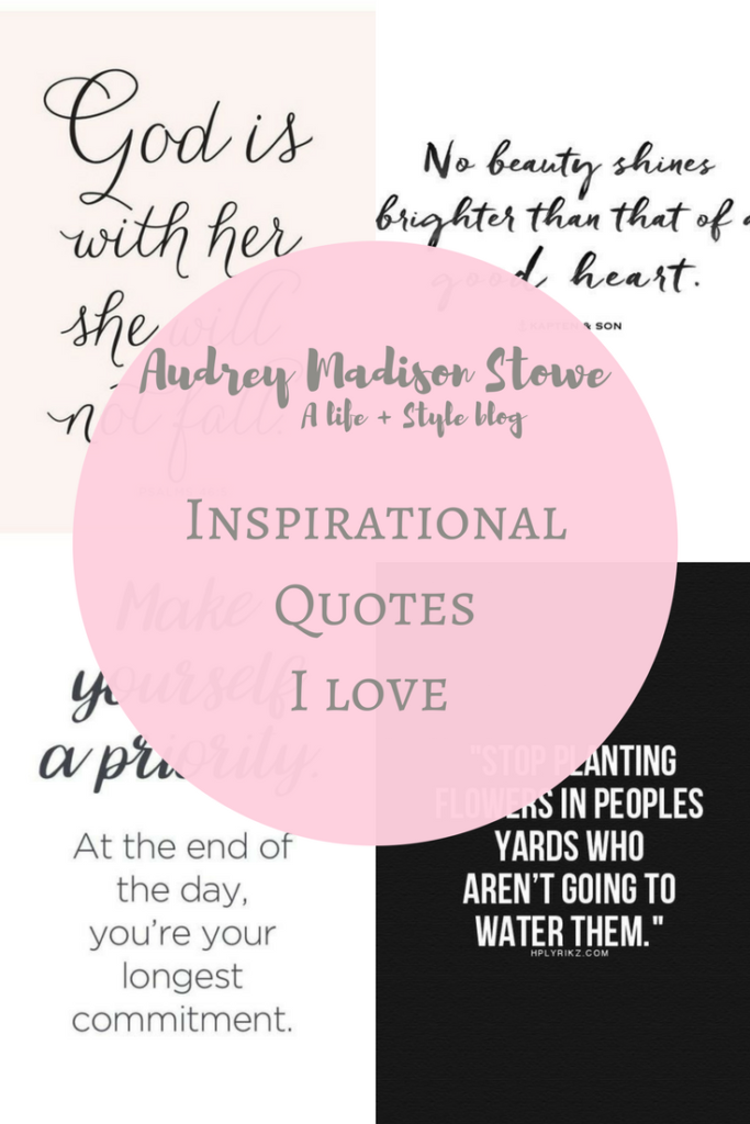 Best Encouraging Quotes   Audrey Madison Stowe a fashion and lifestyle blogger - Best Encouraging Quotes by popular Texas lifestyle blogger Audrey Madison Stowe