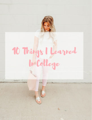 10 Things I Learned In College | Audrey Madison Stowe a fashion and lifestyle blogger