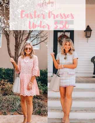Easter Dresses Under $50 2019   Audrey Madison Stowe a fashion and lifestyle blogger in Texas