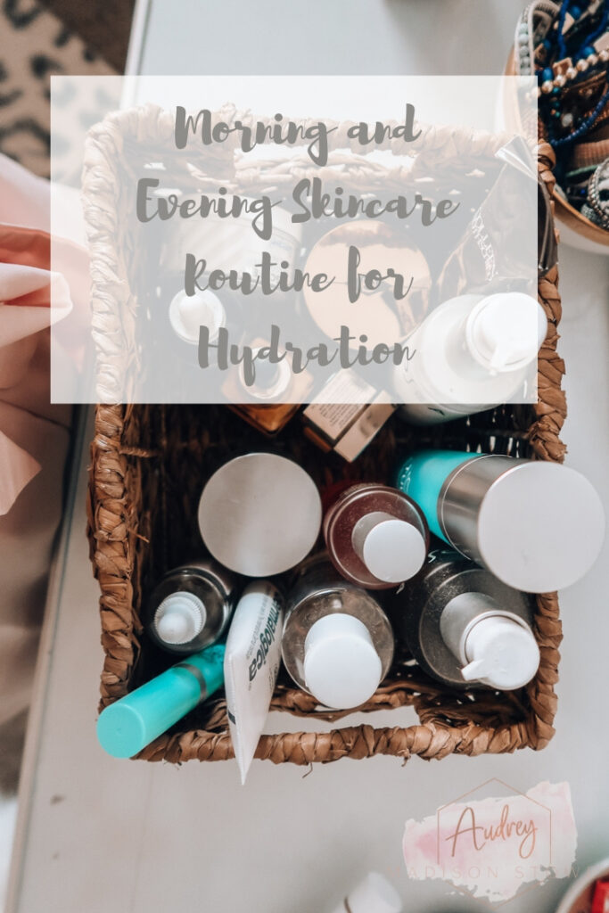 My Morning and Evening Skincare Routine for Hydrated Skin | Audrey Madison Stowe a fashion and lifestyle blogger