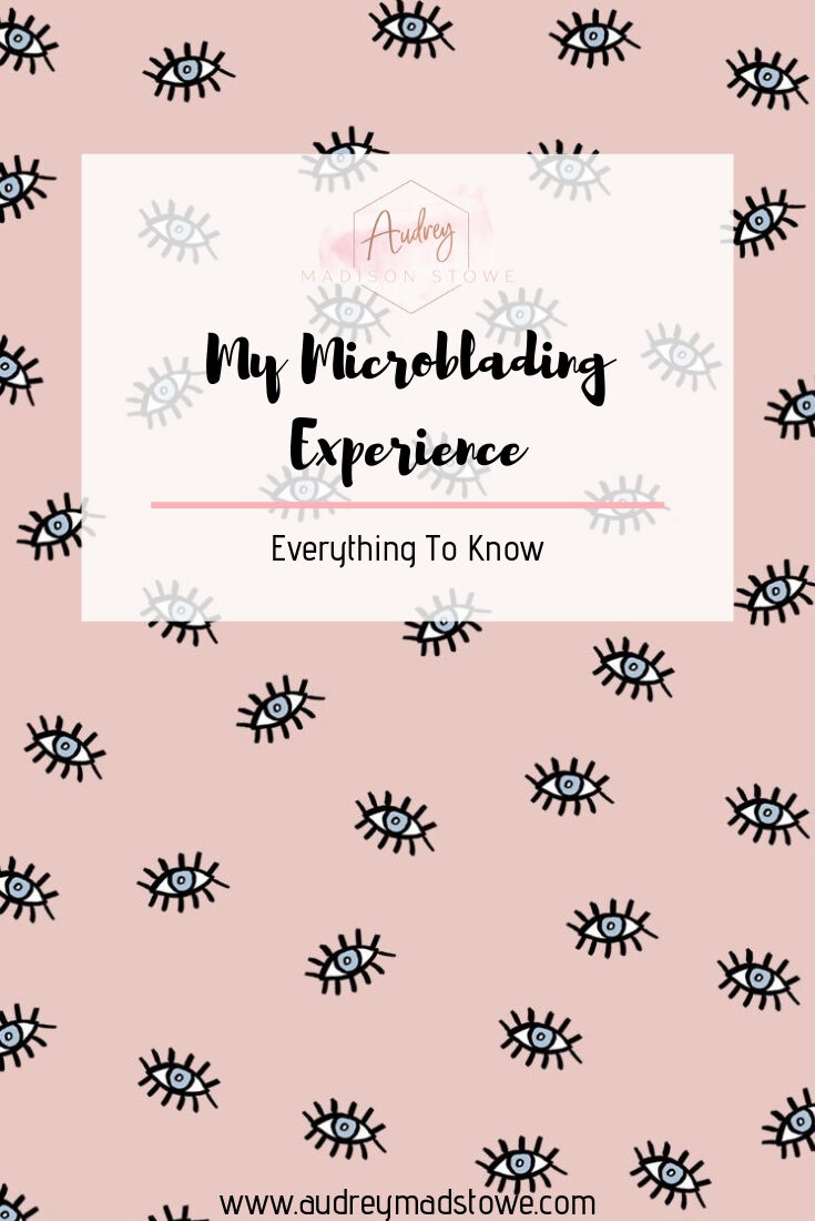 My Microblading Experience | Everything to Know