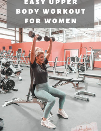Easy Upper Body Workout for Women | Gym Workout | Audrey Madison stowe a fashion and lifestyle blogger