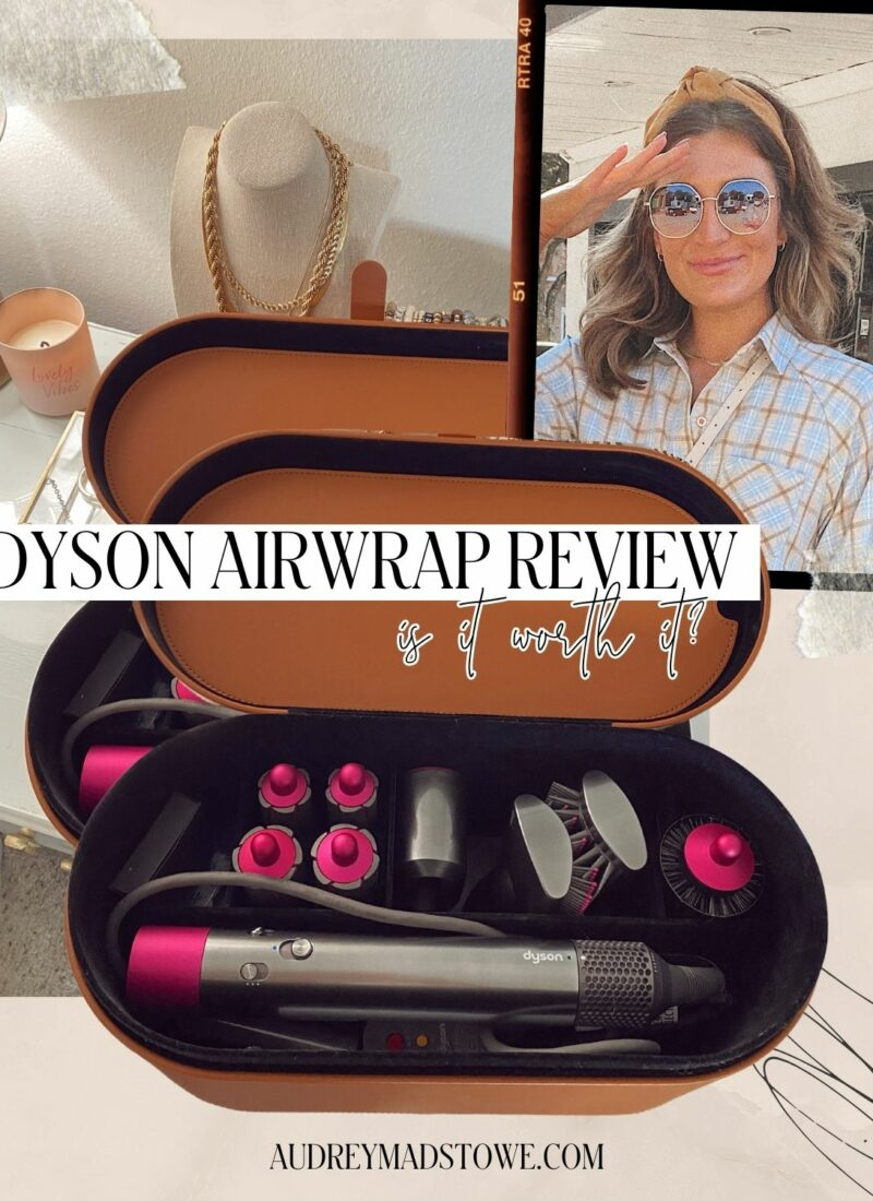 Dyson Air Wrap review! Is it worth it? Thoughts! Audrey Madison Stowe a fashion blogger in Dallas
